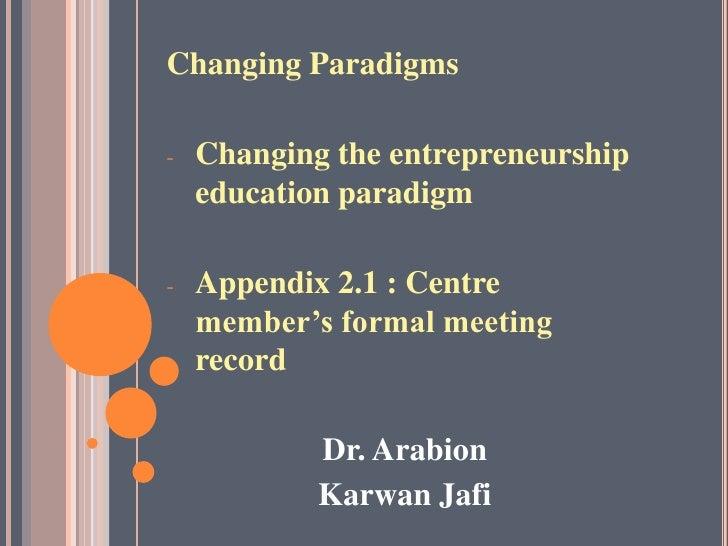 Changing Paradigms <br /><ul><li>Changing the entrepreneurship education paradigm
