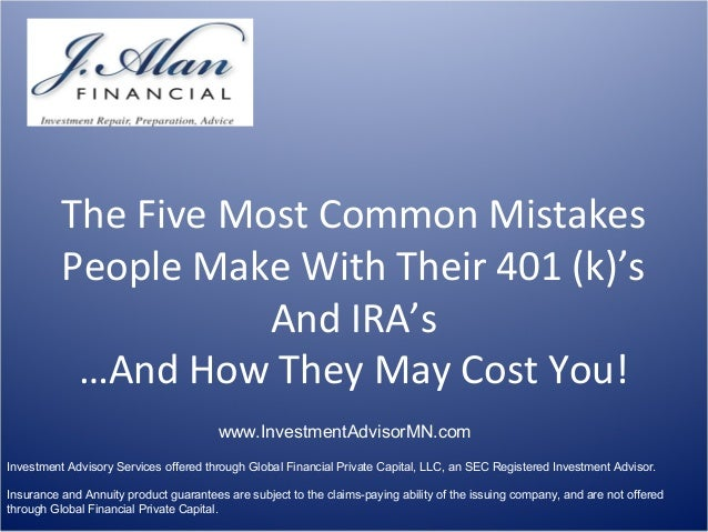 The Five Most Common Mistakes People Make With Their 401 (k)'s And IRA's …And How They May Cost You! www.InvestmentAdvisor...