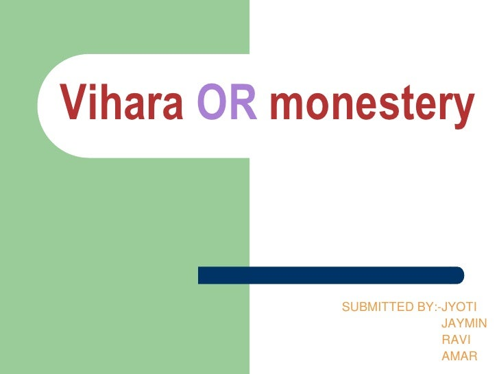 Vihara OR monestery<br />SUBMITTED BY:-JYOTI<br />		JAYMIN<br />		RAVI<br />		AMAR<br />