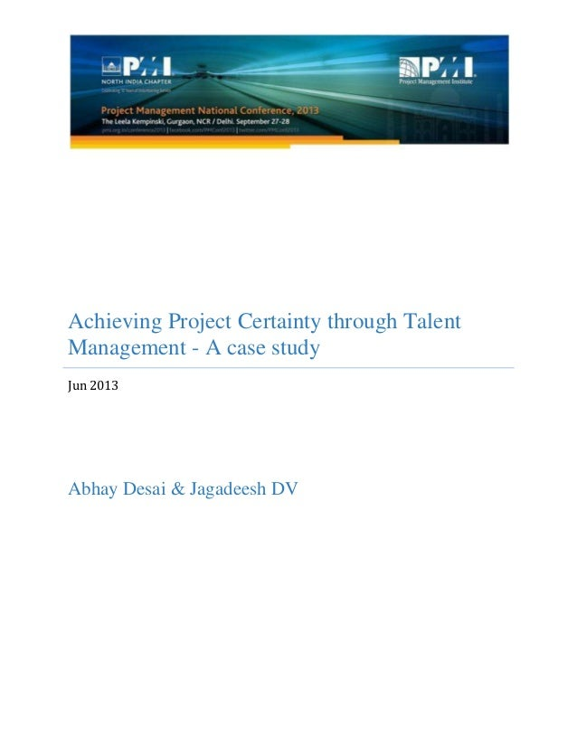 Achieving Project Certainty through Talent Management - A case study Jun 2013 Abhay Desai & Jagadeesh DV