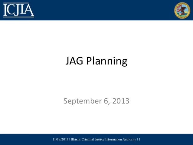 JAG Planning  September 6, 2013  11/19/2013 | Illinois Criminal Justice Information Authority | 1