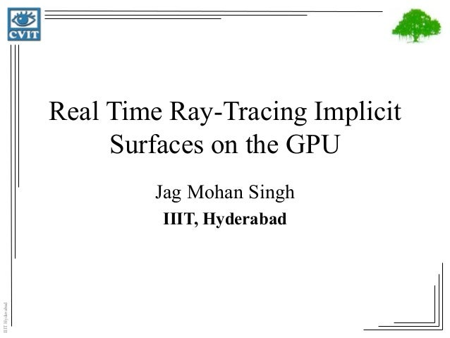 IIITHyderabad Real Time Ray-Tracing Implicit Surfaces on the GPU Jag Mohan Singh IIIT, Hyderabad