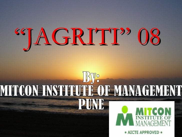 """ JAGRITI"" 08 By: MITCON INSTITUTE OF MANAGEMENT PUNE"
