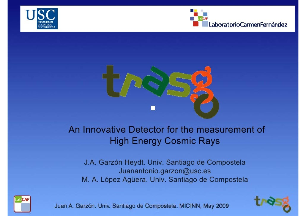 An Innovative Detector for the measurement of          High Energy Cosmic Rays     J.A. Garzón Heydt. Univ. Santiago de Co...