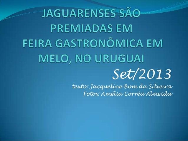 Set/2013 texto: Jacqueline Bom da Silveira Fotos: Amélia Corrêa Almeida