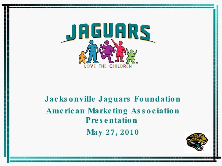 Jacksonville Jaguars Foundation American Marketing Association Presentation  May 27, 2010
