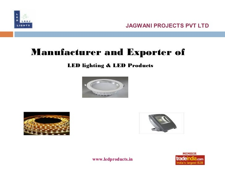 JAGWANI PROJECTS PVT LTDManufacturer and Exporter of      LED lighting & LED Products             www.ledproducts.in