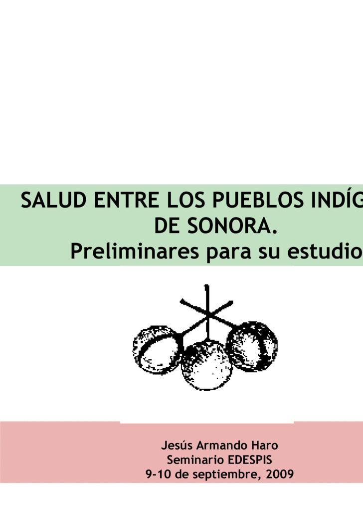 SALUD ENTRE LOS PUEBLOS INDÍGENAS DE SONORA.  Preliminares para su estudio   Jesús Armando Haro Seminario EDESPIS 9-10 de ...