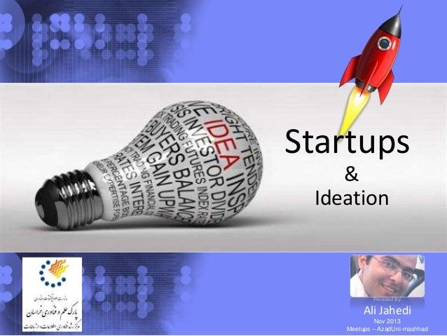 Startups & Ideation  Provided By:  Ali Jahedi Nov 2013 Meetups – AzadUni-mashhad