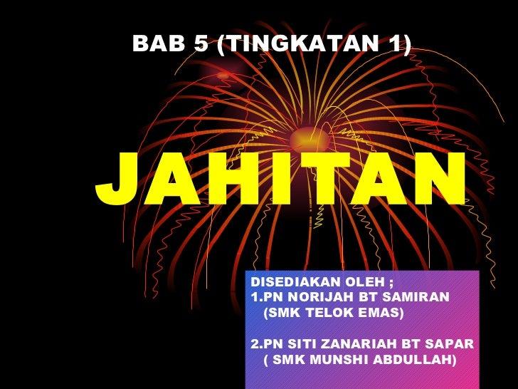 JAHITAN BAB 5 (TINGKATAN 1) DISEDIAKAN OLEH ; 1.PN NORIJAH BT SAMIRAN (SMK TELOK EMAS) 2.PN SITI ZANARIAH BT SAPAR ( SMK M...