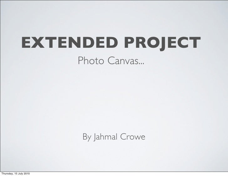 EXTENDED PROJECT                          Photo Canvas...                               By Jahmal Crowe   Thursday, 15 Jul...