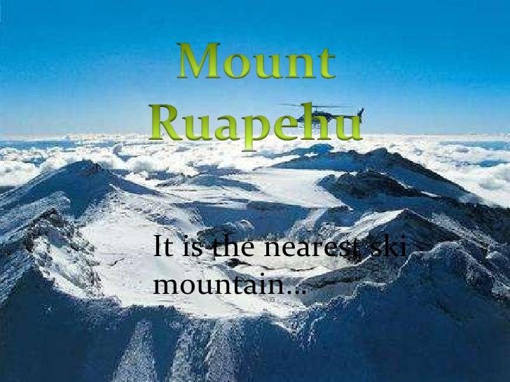 It is the nearest ski mountain…