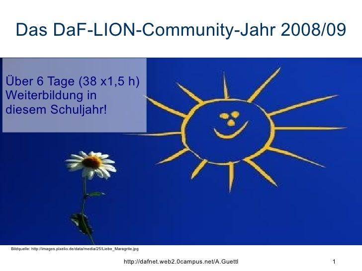 Das DaF-LION-Community-Jahr 2008/09 Bildquelle: http://images.pixelio.de/data/media/25/Liebe_Maragrite.jpg Über 6 Tage (38...