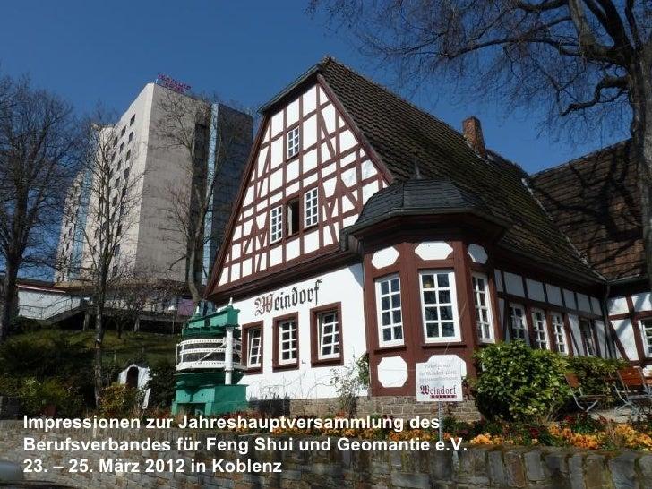 Impressionen zur Jahreshauptversammlung desBerufsverbandes für Feng Shui und Geomantie e.V.23. – 25. März 2012 in Koblenz