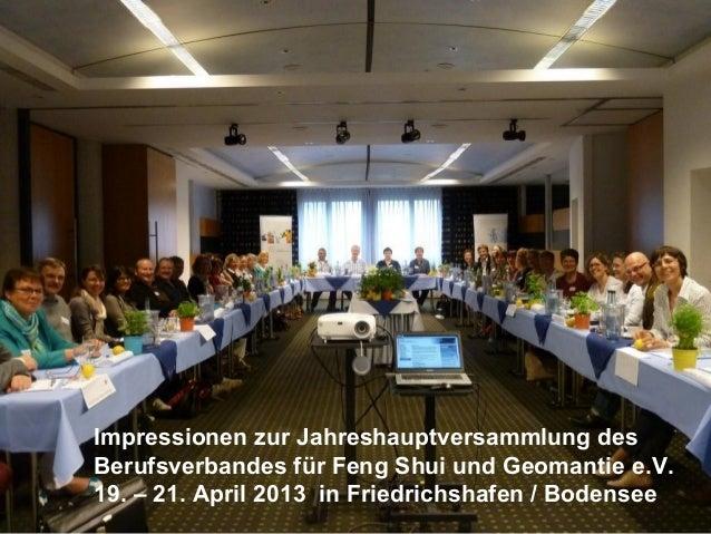 Impressionen zur Jahreshauptversammlung desBerufsverbandes für Feng Shui und Geomantie e.V.19. – 21. April 2013 in Friedri...