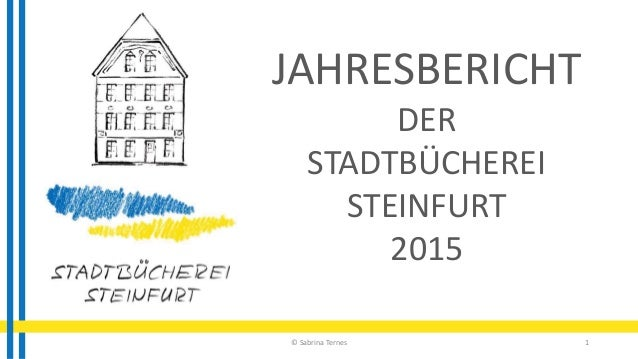 © Sabrina Ternes 1 JAHRESBERICHT DER STADTBÜCHEREI STEINFURT 2015