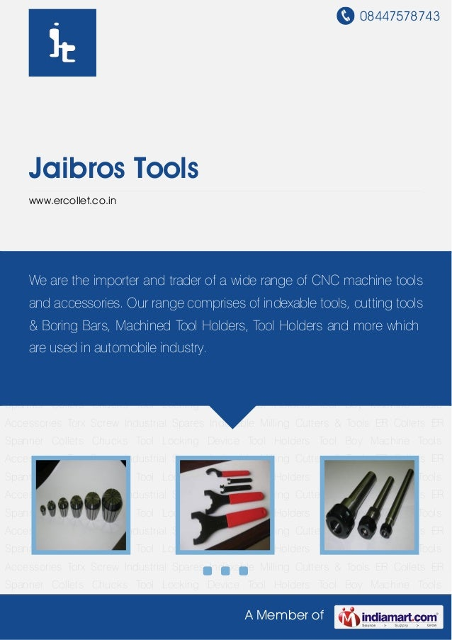 08447578743A Member ofJaibros Toolswww.ercollet.co.inER Collets ER Spanner Collets Chucks Tool Locking Device Tool Holders...