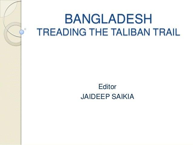 Jaideep saikia   bangladesh - treading the taliban trail