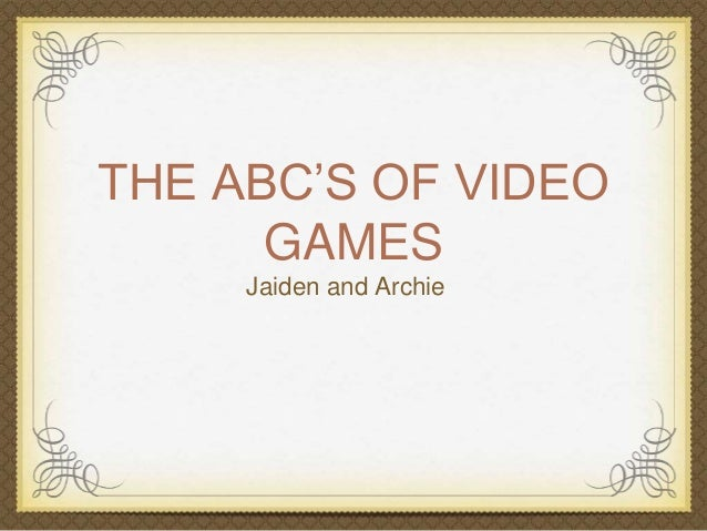 THE ABC'S OF VIDEO  GAMES  Jaiden and Archie