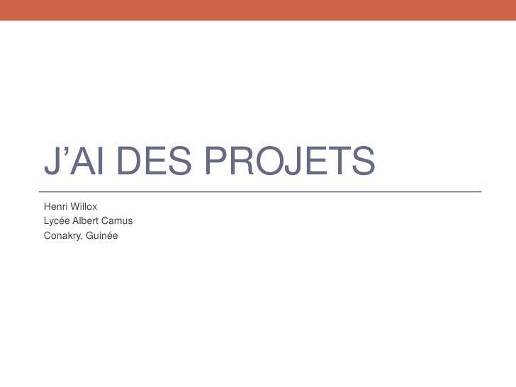 J'ai des projets<br />Henri Willox<br />Lycée Albert Camus<br />Conakry, Guinée<br />