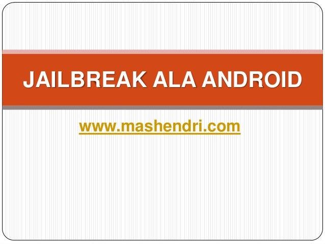 JAILBREAK ALA ANDROID    www.mashendri.com