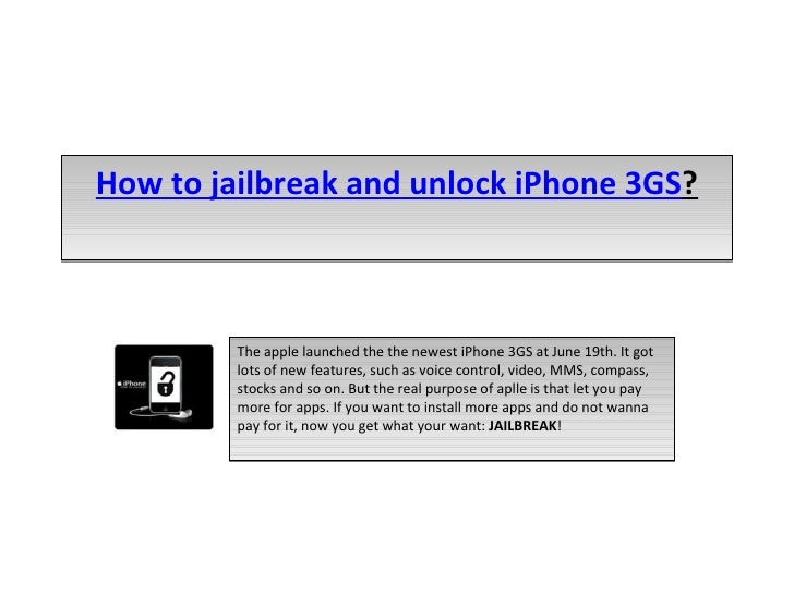 How to jailbreak and unlock iPhone 3GS ? The apple launched the the newest iPhone 3GS at June 19th. It got lots of new fea...