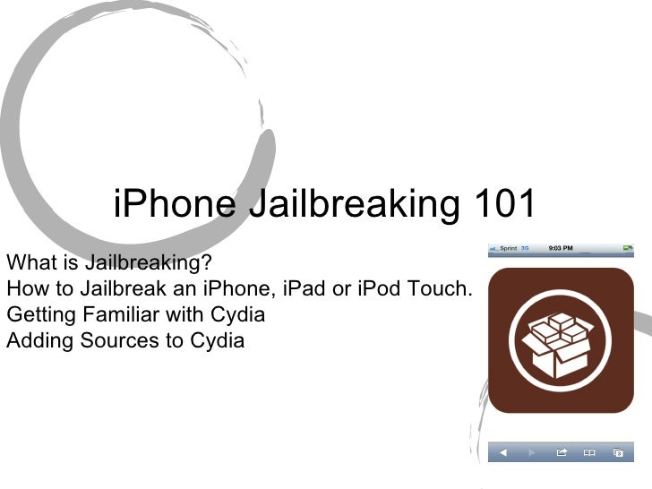 iPhone Jailbreaking 101 What is Jailbreaking? How to Jailbreak an iPhone, iPad or iPod Touch. Getting Familiar with Cydia ...