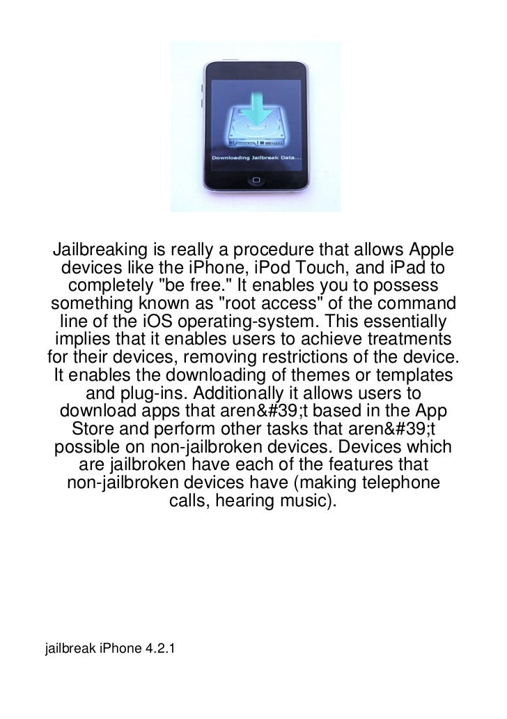 """Jailbreaking is really a procedure that allows Apple   devices like the iPhone, iPod Touch, and iPad to    completely """"be ..."""