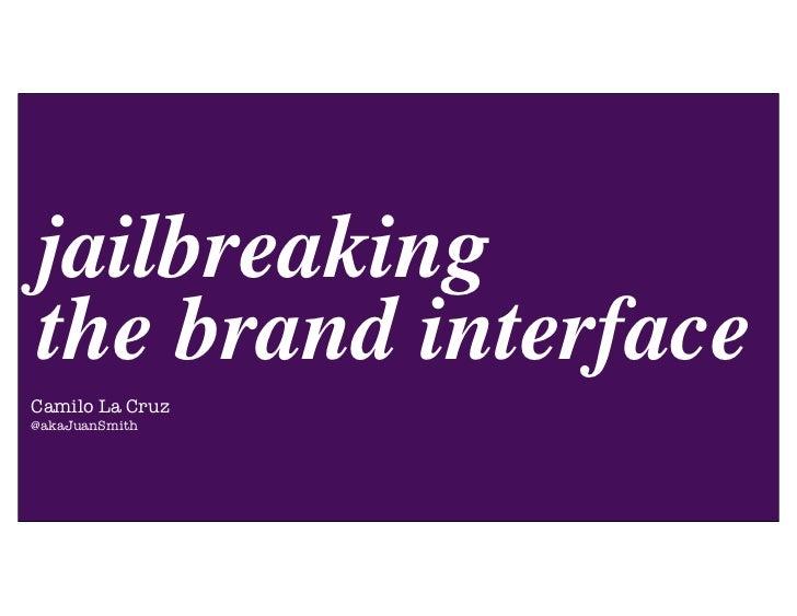 Jailbreaking the brand interface