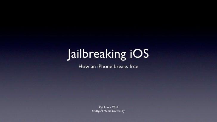 Jailbreaking iOS   How an iPhone breaks free                  Kai Aras - CSM        Stuttgart Media University