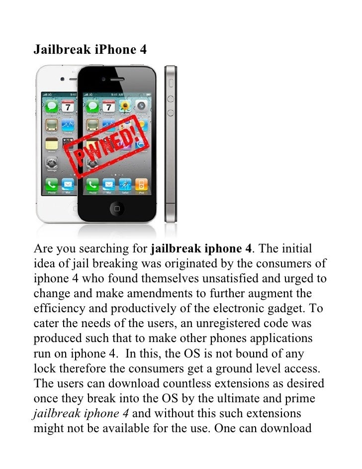 Jailbreak iPhone 4Are you searching for jailbreak iphone 4. The initialidea of jail breaking was originated by the consume...