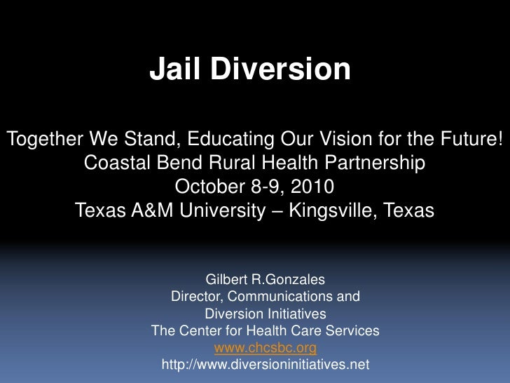 Jail Diversion<br />Together We Stand, Educating Our Vision for the Future!<br />Coastal Bend Rural Health Partnership<br ...