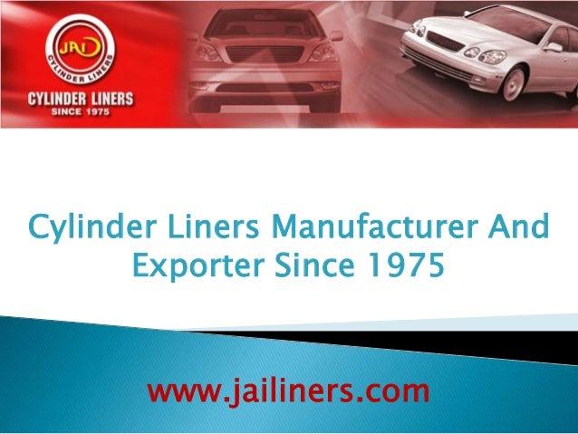 Cylinder Liners Manufacturer AndExporter Since 1975www.jailiners.com