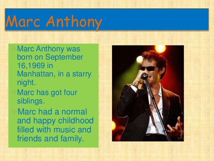 Marc Anthony<br /><ul><li>Marc Anthony was born on September 16,1969 in Manhattan, in a starry night.
