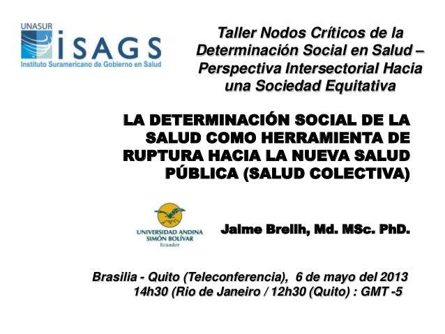 LA DETERMINACIÓN SOCIAL DE LASALUD COMO HERRAMIENTA DERUPTURA HACIA LA NUEVA SALUDPÚBLICA (SALUD COLECTIVA)Jaime Breilh, M...