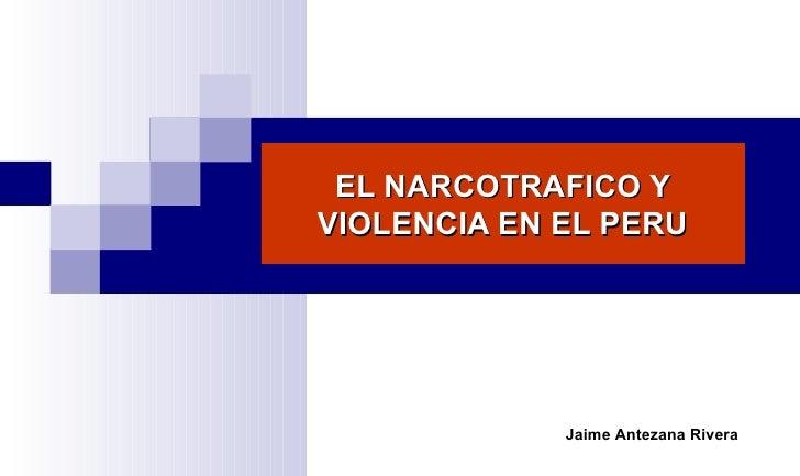 EL NARCOTRAFICO Y VIOLENCIA EN EL PERU Jaime Antezana Rivera