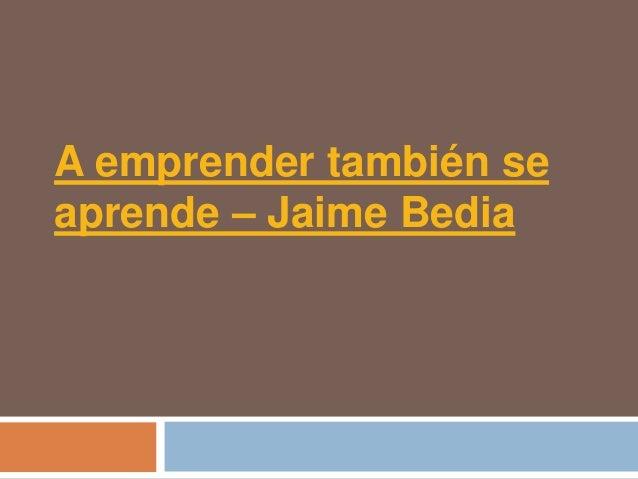 A emprender también seaprende – Jaime Bedia