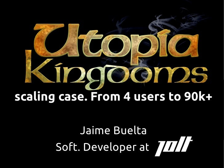 Utopia Kingdoms scaling case. From 4 users to 50.000+