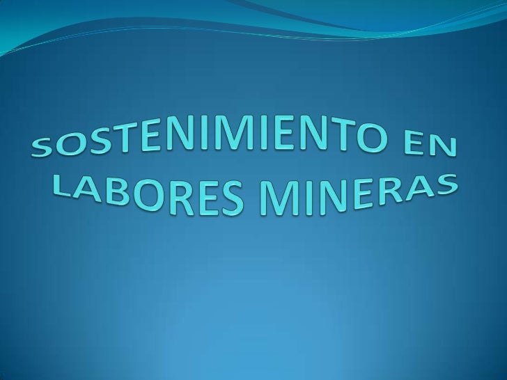 Objeto del sostenimiento Tiene por objeto mantener abierto ciertos espacios de la mina y crear ambientes de condiciones s...