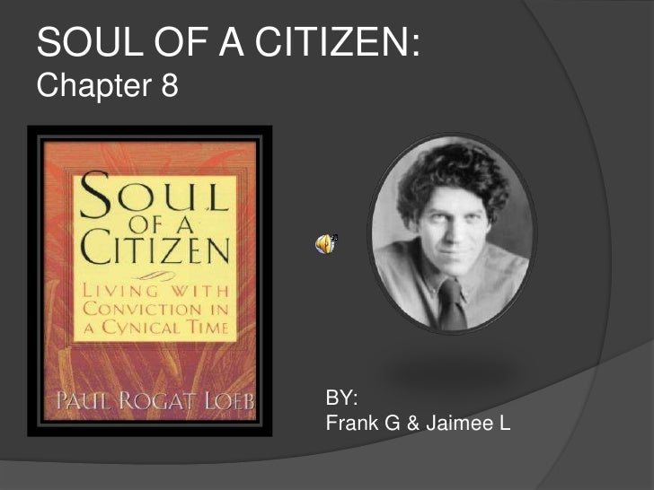 SOUL OF A CITIZEN: Chapter 8<br /> BY:<br /> Frank G & Jaimee L<br />