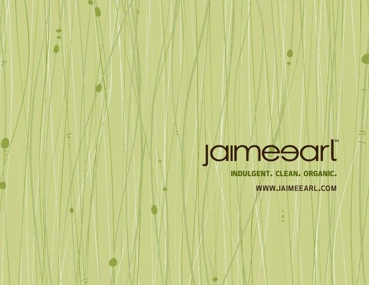 indulgent. clean. organic.       www . jaimeearl . com