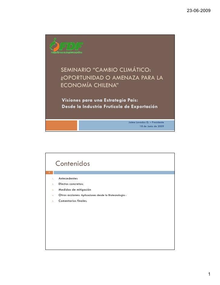 """23-06-2009               SEMINARIO """"CAMBIO CLIMÁTICO:           ¿OPORTUNIDAD O AMENAZA PARA LA           ECONOMÍA CHILENA""""..."""