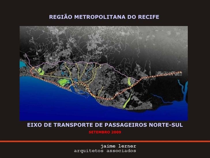 EIXO DE TRANSPORTE DE PASSAGEIROS NORTE-SUL SETEMBRO 2009 REGIÃO METROPOLITANA DO RECIFE