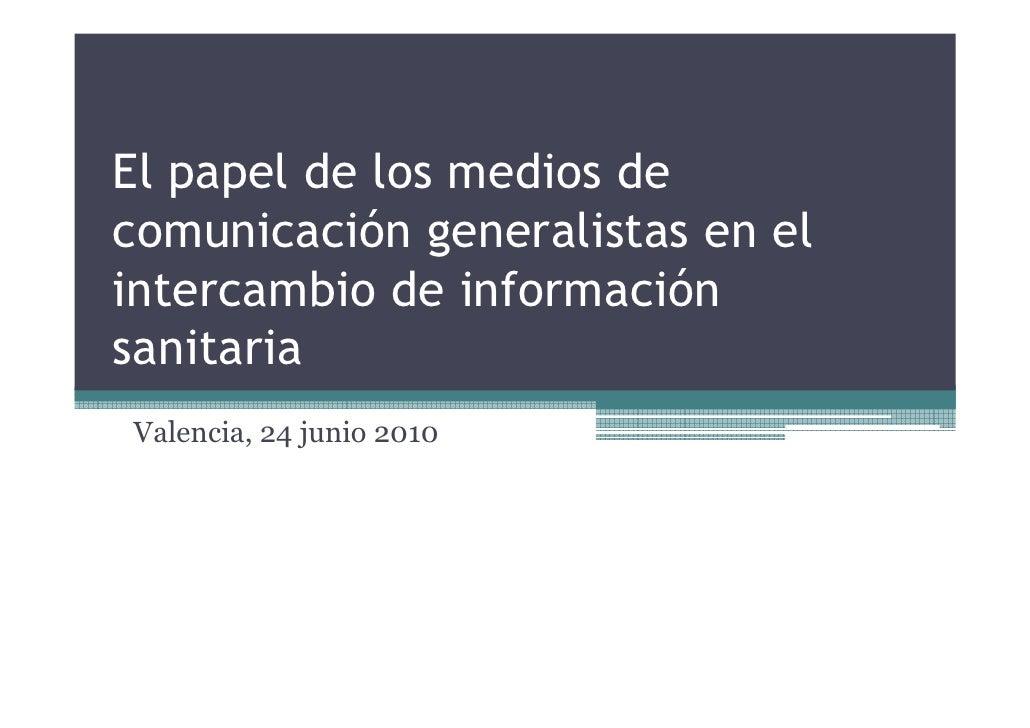 El papel de los medios de comunicación generalistas en el intercambio de información sanitaria Valencia, 24 junio 2010