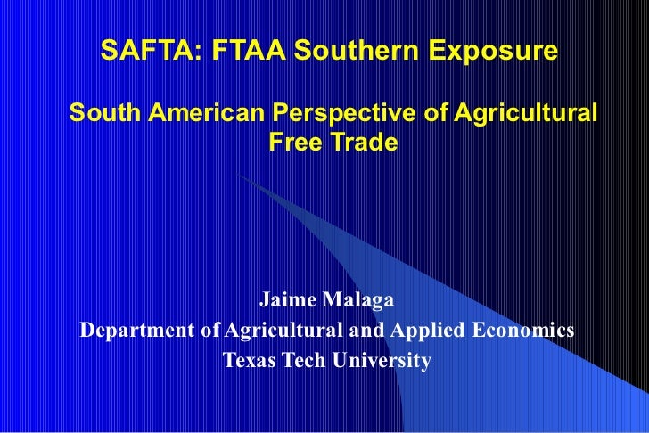 SAFTA: FTAA Southern Exposure  South American Perspective of Agricultural Free Trade Jaime Malaga Department of Agricultur...