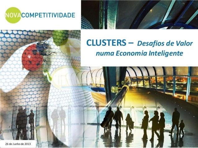 CLUSTERS – Desafios de Valor numa Economia Inteligente 26 de Junho de 2013