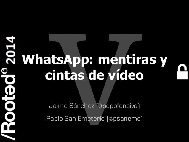 Pablo San Emeterio López & Jaime Sánchez – WhatsApp, mentiras y cintas de video [Rooted CON 2014]