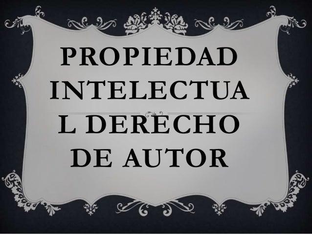 PROPIEDAD INTELECTUA L DERECHO DE AUTOR