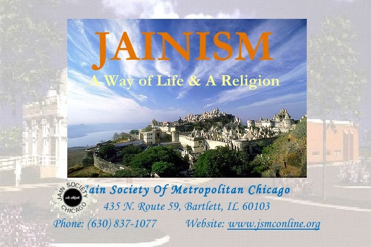 JAINISM       A Way of Life & A Religion     Jain Society Of Metropolitan Chicago          435 N. Route 59, Bartlett, IL 6...