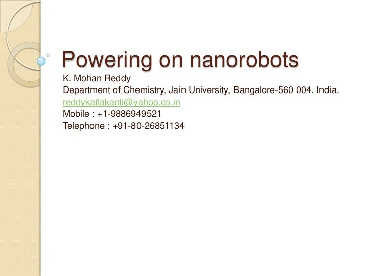 Powering on nanorobotsK. Mohan ReddyDepartment of Chemistry, Jain University, Bangalore-560 004. India.reddykatlakanti@yah...
